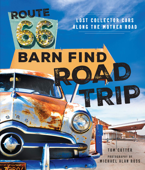 Route 66 Barn Find Road Trip: Lost Collector Cars Along the Mother Road by Tom Cotter - Hardcover - 9780785837497