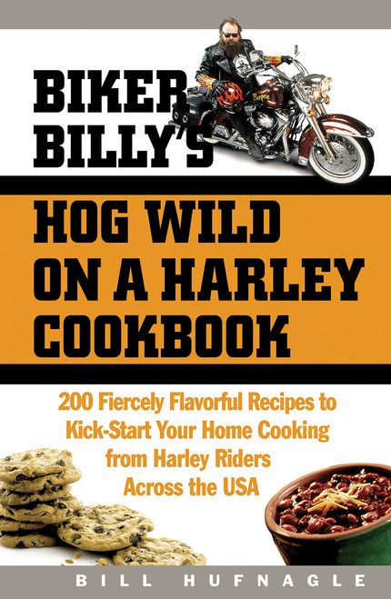 Biker Billy's Hog Wild on a Harley Cookbook: 200 Fiercely Flavorful Recipes to Kick-Start Your Home Cooking from Harley Riders Across the USA by Bill Hufnagle - Hardcover - 9781558322509