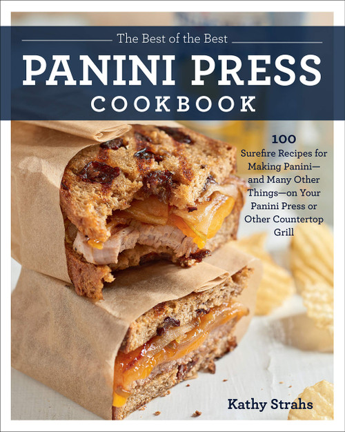 The Best of the Best Panini Press Cookbook: 100 Surefire Recipes for Making Panini--and Many Other Things--on Your Panini Press or Other Countertop Grill by Kathy Strahs - Paperback - 9781558329614