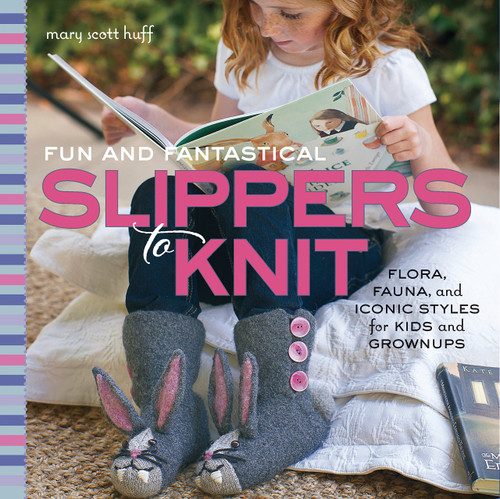Fun and Fantastical Slippers to Knit: Flora, Fauna, and Iconic Styles for Kids and Grownups by Mary Scott Huff - Paperback - 9781589238213