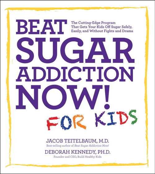 Beat Sugar Addiction Now! for Kids: The Cutting-Edge Program That Gets Kids Off Sugar Safely, Easily, and Without Fights and Drama by Jacob Teitelbaum - Paperback - 9781592335237