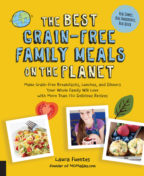 The Best Grain-Free Family Meals on the Planet: Make Grain-Free Breakfasts, Lunches, and Dinners Your Whole Family Will Love with More Than 170 Delicious Recipes (Best on the Planet) by Laura Fuentes - Paperback - 9781592337194