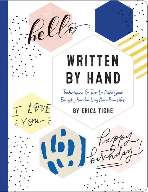 Written by Hand: Techniques and Tips to Make Your Everyday Handwriting More Beautiful (ROCK POINT) by Erica Tighe - Hardcover - 9781631063862