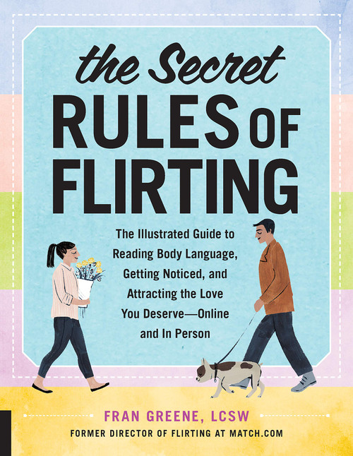 The Secret Rules of Flirting: The Illustrated Guide to Reading Body Language, Getting Noticed, and Attracting the Love You Deserve--Online and In Person by Fran Greene - Paperback - 9781631594618