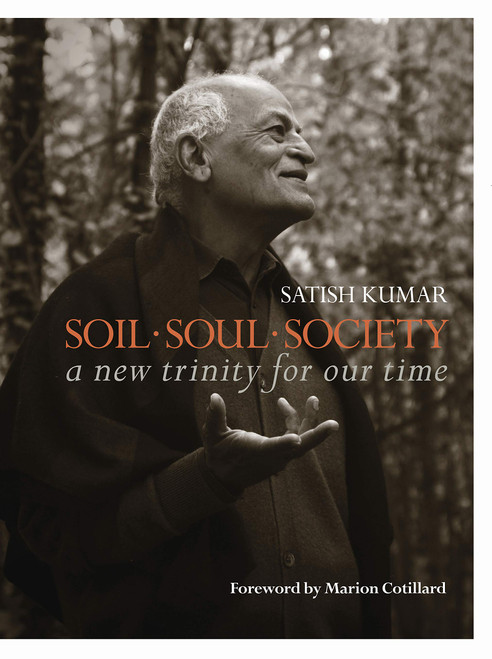 Soil · Soul · Society: A New Trinity for Our Time by Satish Kumar - Paperback - 978-1782402350