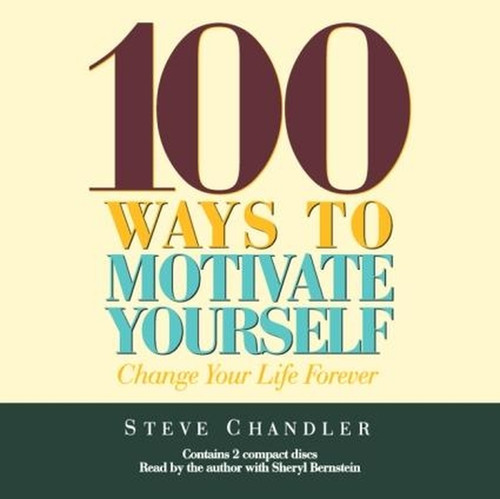 Steve Chandler - 100 Ways to Motivate Yourself - Change Your Life Forever - Audiobook - 2 CDs