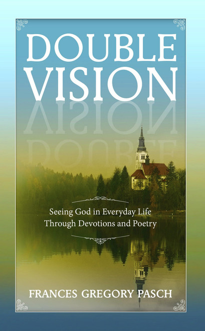 Double+Vision_+Seeing+God+in+Everyday+Life+Through+Devotions+and+Poetry