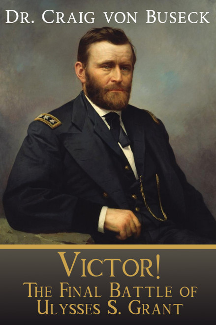 Victor! The Final Battle of Ulysses S. Grant