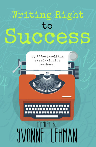 Writing Right to Success - Stories of the writing life by those who followed their dream!
