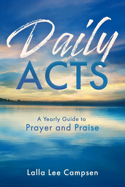 Daily ACTS: A Yearly Guide To Prayer And Praise