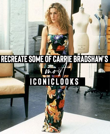 Recreate some of Carrie Bradshaw's most iconic looks