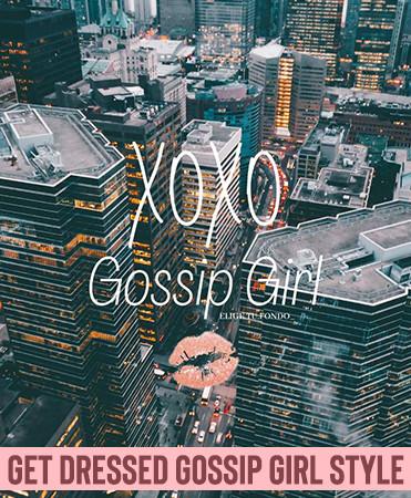 Get Dressed Gossip Girl Style