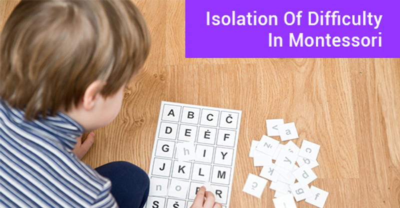 All About Isolation Of Difficulty In Montessori Education