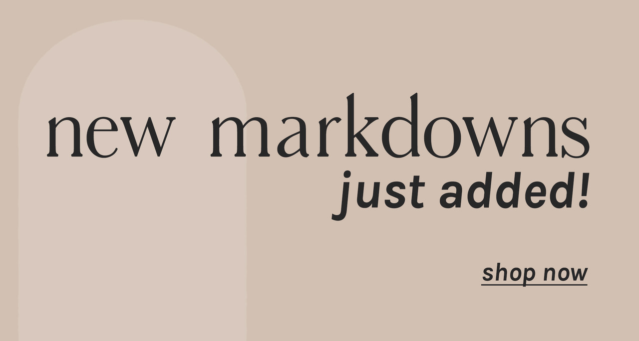 new markdowns up to 75% off just added to our sale section