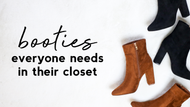 BOOTIES EVERYONE NEEDS IN THEIR CLOSET