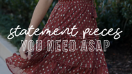 STATEMENT PIECES YOU NEED ASAP