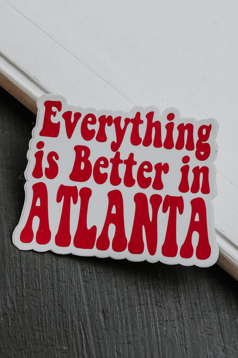 Red - Everything Is Better In Atlanta Sticker