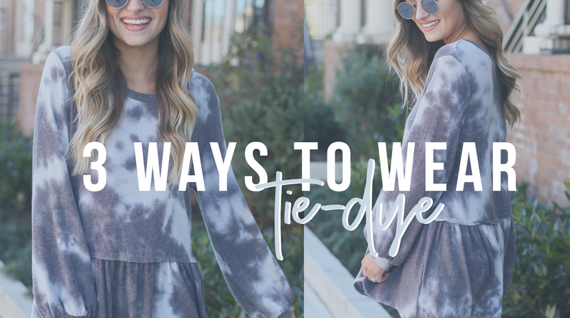 3 WAYS TO WEAR TIE-DYE