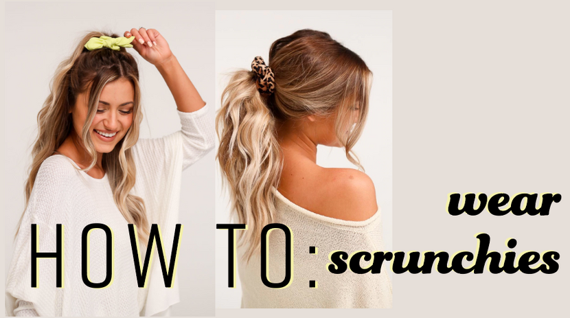 HOW TO WEAR SCRUNCHIES