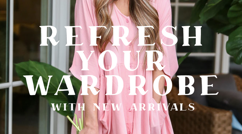 REFRESH YOUR WARDROBE WITH NEW ARRIVALS!