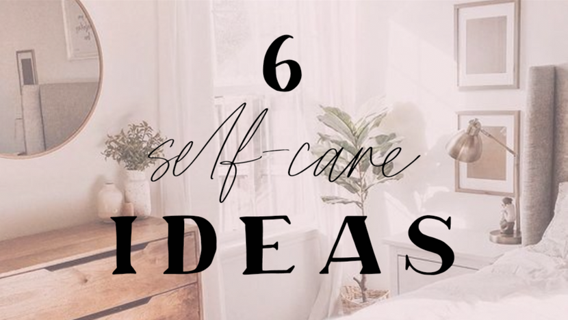 6 SELF-CARE IDEAS
