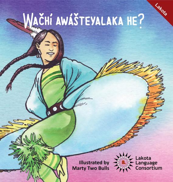 Wačhí Awášteyalaka he?  |  Do you like to dance?