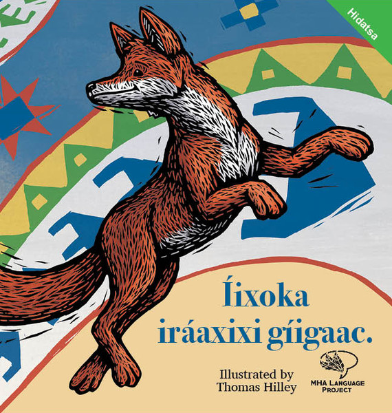 One day when Little Red is rabbit-hunting, he is amazed to meet another fox just like him. In this funny tale, Little Red learns about day and night – and his own sense of rivalry.  Íixoka iráaxixi gíigaac.  (The Fox Who Saw His Own Shadow) is a monolingual Hidatsa picture book (no English translations) designed for early elementary and preschool children. Illustrations by Thomas Hilley.  21 pages including English Glossary
