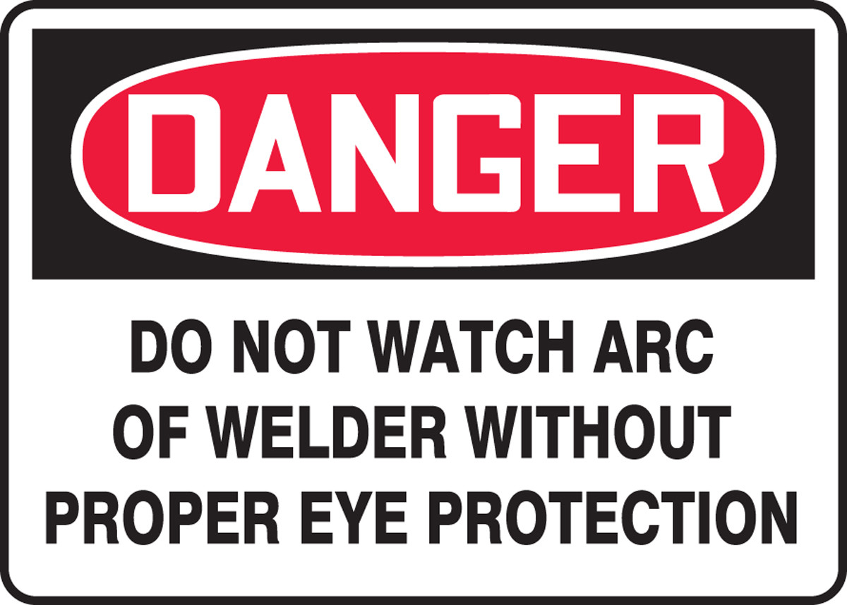 OSHA DANGER Sign: Do Not Watch Arc of Welder w/o Proper Eye Protection, 10  x 14