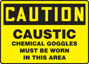 "OSHA CAUTION Sign: Caustic, Chemical Goggles Must Be Worn In This, 10 x 14"", Each"