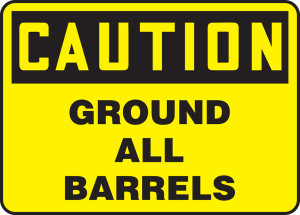 "OSHA Safety Sign-CAUTION: Ground All Barrels, 10 x 14"", Each"