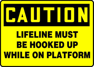 "OSHA Caution Fall Arrest Safety Sign: Lifeline Must Be Hooked Up While On Platform, 10"" x 14"", Pack/10"