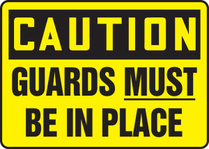 "OSHA Safety Sign - CAUTION: Guards Must Be In Place, 10"" x 14"", Pack/10"