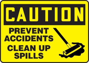 """OSHA Safety Sign - CAUTION: Prevent Accidents - Clean Up Spills, 10"""" x 14"""", Pack/10"""