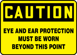 """OSHA Safety Sign - CAUTION: Eye And Ear Protection Must Be Worn Beyond This Point, 10"""" x 14"""", Pack/10"""