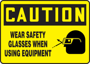 "OSHA Safety Sign - CAUTION: Wear Safety Glasses When Using Equipment, 10"" x 14"", Pack/10"