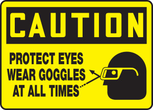 """OSHA Safety Sign - CAUTION: Protect Eyes - Wear Goggles At All Times, 10"""" x 14"""", Pack/10"""