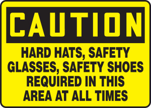 """OSHA Safety Sign - CAUTION: Hard Hats, Safety Glasses, Safety Shoes Required In This Area At All Times, 10"""" x 14"""", Pack/10"""