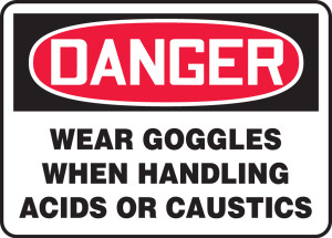 "OSHA Safety Sign - DANGER: Wear Goggles When Handling Acids Or Caustics, 10"" x 14"", Pack/10"