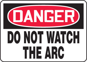 """OSHA Safety Sign - DANGER: Do Not Watch The Arc, 10"""" x 14"""", Pack/10"""