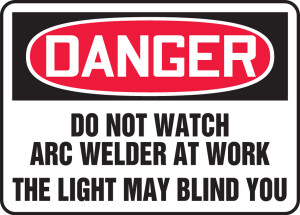 """OSHA Safety Sign - DANGER: Do Not Watch Arc Welder At Work - The Light May Blind You, 10"""" x 14"""", Pack/10"""