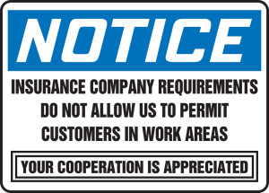 """OSHA Safety Sign - NOTICE: Insurance Company Requirements Do Not Allow Us To Permit Customers In Work Areas - Your Cooperation Is Appreciated, 10"""" x 14"""", Pack/10"""