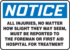 "OSHA Safety Sign - NOTICE: All Injuries, No Matter How Slight They May Seem, Must Be Reported To The Foreman Or First Aid Hospital For Treatment, 10"" x 14"", Pack/10"