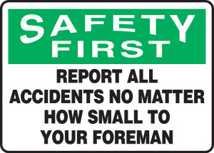 "OSHA Safety First Safety Sign: Report All Accidents No Matter How Small To Your Foreman, 10"" x 14"", Pack/10"