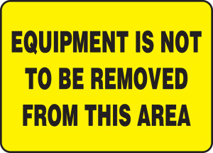 """Safety Sign: Equipment Is Not To Be Removed From This Area, 10"""" x 14"""", Pack/10"""