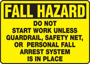 "OSHA Fall Hazard Safety Sign: Do Not Start Work Unless Guardrail, Safety Net, or Personal Fall Arrest System Is In Place, 10"" x 14"", Pack/10"