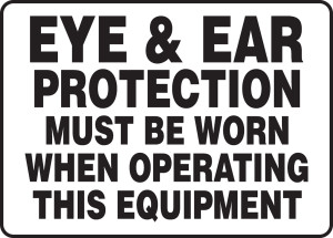 """Safety Sign: Eye & Ear Protection Must Be Worn When Operating This Equipment, 10"""" x 14"""", Pack/10"""