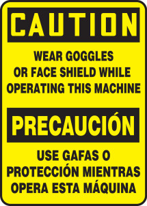 """Bilingual OSHA Safety Sign - CAUTION: Wear Goggles Or Face Shield While Operating This Machine, 14"""" x 10"""", Pack/10"""