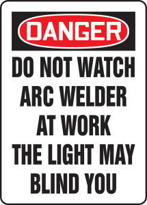 """OSHA Safety Sign - DANGER: Do Not Watch Arc Welder At Work The Light May Blind You, 14"""" x 10"""", Pack/10"""