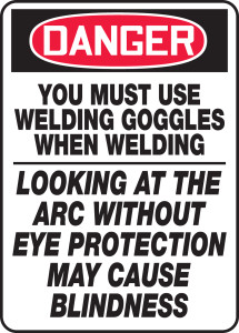 """OSHA Safety Sign - DANGER: You Must Use Goggles When Welding - Looking At The Arc Without Eye Protection May Cause Blindness, 14"""" x 10"""", Pack/10"""