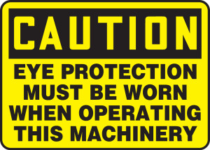 "OSHA Safety Sign - CAUTION: Eye Protection Must Be Worn When Operating This Machinery, 14"" x 20"", Pack/10"